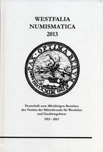 Gerd Dethlefs, Peter Ilisch, Stefan Wittenbring (Hrsg.), Westfalia Numismatica 2013. Festschrift zum 100-jährigen Bestehen des Vereins der Münzfreunde für Westfalen und Nachbargebiete. Numismatischer Verlag der Münzhandlung Fritz Rudolf Künker, Osnabrück, 2013. 400 S., sw-Abbildungen. 16,5 x 24,5 cm. Hardcover, Klebebindung. ISBN: 978-3-941357-03-7. 30 Euro zzgl. Versandkosten.