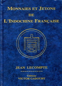 Jean Lecompte, Monnaies et Jetons de L'Indochine Française. Éditions Victor Gadoury, Monaco 2013. Hardcover. Stichbinding. 20,5 x 14,5 cm. 168 pages fully illustrated in color. ISBN 978-2-906602-42-7. 49 Euro.