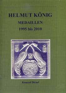 Konrad Dienel, Katalog Helmut König - Medaillen 1995 bis 2010. Wettin-Verlag, Kirchberg/Jagst, 2011. 352 S., farbige Abbildungen. 21 x 29,7 cm. Hardcover, Klebebindung. ISBN: 3-87933-980-5. Preis: 52 Euro.