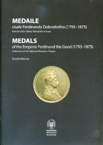 Tomas Kleisner, Medals of the Emperor Ferdinand the Good (1793-1875). Collection of the National Museum, Prague. National Museum, Prague, 2013. 192 p., 21x29.8 cm, all illustrations coloured. Paperback. ISBN: 978-80-7036-396-6. Price: 300 CZK (= ca. 12 Euro) + Postage and Packing.
