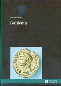 Michael Geiger, Gallienus. Peter Lang GmbH, Frankfurt am Main, 2013. 433 S., 43 Schwarz-Weiß-Abbildungen. 15,2 x 21,6 cm. Fadenbindung. Hardcover. ISBN 978-3-631-64534-5. 71,95 Euro.