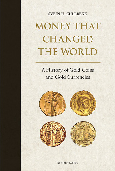 Svein H Gullbekk, Money that changed the World. A History of Gold Coins and Gold Currencies. Scribendarius, Oslo 2014. 234 p. 196 illustrations in colours. Hardback, 22,6 x 15,1 x 2,4 cm. ISBN-978-82-999453-0-1.