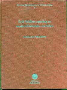 Harald Nilsson, Erik Wallers samling av medicinhistoriska medaljer, Studia Numismatica Upsaliensia 8. Uppsala University, Uppsala, 2013. 517 p., images in colour, hardcover, 25.8 x 20 cm. ISBN: 978-91-554-8701-0. 425 SEK (= 48 euros) + postal charges.