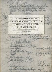 Susanne Sauer, Zur Münzgeschichte der Grafschaft Wertheim während der Kipper- und Wipperzeit, Wertheimer Museumsschriften Bd. 22/2013. 2013. 130 S. s/w-Abbildungen. Paperback, 29,8 x 21,1 cm. ISBN: 3-921999-21-9. Preis: 25 Euro.