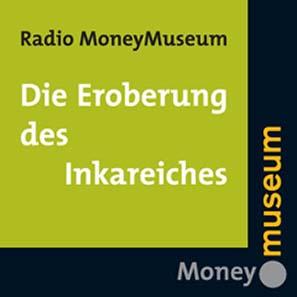 MoneyMuseum (2002): Hörspiel-CD «Die Eroberung des Inkareiches», 31 Min., Deutsch ©MoneyMuseum by Sunflower Foundation. Zürich.