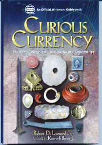 Robert D. Leonard Jr., Curious Currency. The Story of Money From the Stone Age to the Internet Age. Whitman Publishing, Atlanta, GA, 2010. 23.6 x 16 cm, 158 p. full colour throughout. Hardcover. ISBN: 978-0794822897. $12.95.