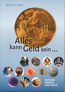 Michael Apel, Günter Kuhn, Bernhard Rabus, Alles kann Geld sein ... ... man muss nur daran glauben. Museum Mensch und Natur, 2014. 29,6 x 21 cm. 94 S., durchgehend farbig illustriert. Paperback. 17,50 Euro (im Museumsshop erhältlich).