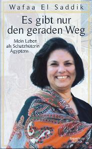 Wafaa El Saddik mit Rüdiger Heimlich, Es gibt nur den geraden Weg. Mein Leben als Schatzhüterin Ägyptens. Kiepenheuer & Witsch, Cologne, 2013. 21 x 13.5cm, 361 p., b/w illustrations. Hardcover. ISBN: 978-3-462-04535-2. 19.99 euros.