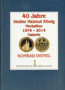 Konrad Dienel, 40 Jahre Atelier Helmut König. Medaillen 1974-2014. Galerie. Wettin-Verlag, Kirchberg/Jagst, 2014. 356 S., farbige Abbildungen. 21 x 29,7 cm. Hardcover, Klebebindung. ISBN: 3-87933-994-5. 79 Euro.
