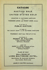 607: Fuller, Perry W. CATALOG. AUCTION SALE OF UNITED STATES GOLD UNEARTHED IN BALTIMORE MARYLAND BY THEODORE JONES AND HENRY GROB, MINORS. Baltimore, May 2, 1935. 8vo, original printed gray card covers. 16 pages; 438 lots. Very good. Estimate: $200,00.