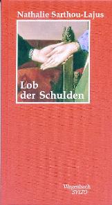 Nathalie Sarthou-Lajus, Lob der Schulden. Berlin, Verlag Klaus Wagenbach, 2013. 20,9 x 11,7 cm, 96 S. Hardcover. ISBN: 978-3-8031-1299-6. Preis: 13,90 Euro.