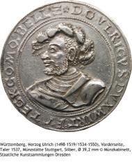 Württemberg, Herzog Ulrich (1498-1519 / 1534-1550), Vorderseite, Taler 1537, Münzstätte Stuttgart, Silber, Durchmesser 39,2 mm, Münzkabinett, Staatliche Kunstsammlungen Dresden.