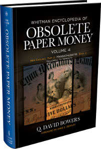 Q. David Bowers; edited by C. John Ferreri, Whitman Encyclopedia of Obsolete Paper Money. Volume 4: New England, Part II - Massachusetts, Book 2. Whitman Publishing, Atlanta (GE), 2014. Hardcover, 8.5 x 11 inches, 464 pages, full color. ISBN: 0794843131. Price: US$69.95.