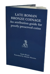 Guido Bruck, Late Roman Bronze Coinage - An attribution guide for poorly preserved coins. Translated by Alisdair Menzies. 2015, 148 pages, Paperback. ISBN: 978-1502926012. $22.50.