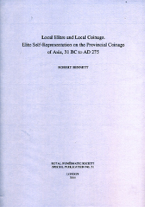 Robert Bennett, Local Elites and Local Coinage. Elite Self-Representation on the Provincial Coinage of Asia, 31 BC to AD 275. Royal Numismatic Society Special Publication 51. Royal Numismatic Society, London, 2014. 201 S. und 31 Tafeln in Schwarz-Weiß. 22 x 30,5 cm. Hardcover. ISBN: 0-901405-79-5. 50 GBP + Versand.