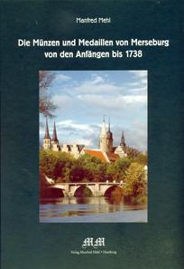 Manfred Mehl, Die Münzen und Medaillen von Merseburg von den Anfängen bis 1738. Verlag Manfred Mehl, Hamburg, 2015. 250 pages with illustrations in color and black and white. 21.8 x 30.3 cm. Hardcover. ISBN: 978-3-933420-04-0. 50 euros.