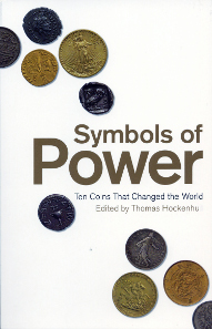 Thomas Hockenhull (Hrsg.), Symbols of Power. Ten Coins That Changed the World. Columbia University Press, New York, 2015. 160 S. mit farbigen Abbildungen. Paperback, 12,8 x 19,8 cm. ISBN: 978-0-231-17408-4. GBP 7,99.