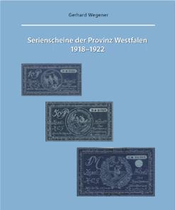 Gerhard Wegener (Hrsg.), Serienscheine der Provinz Westfalen 1918-1922. 2015. 230 Seiten, 25 x 29,7 cm. 39 Euro.