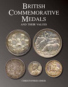 British Commemorative Medals and their values by Christopher Eimer. London, 2010. Quarto, pp. 576. Casebound, paper jacket. Beautifully illustrated throughout in colour. £75.00.