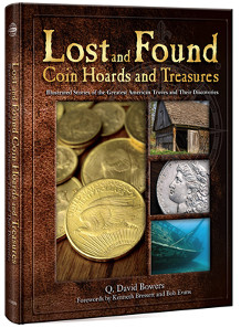 Lost and Found Coin Hoards and Treasures: Illustrated Stories of the Greatest American Troves and Their Discoveries, by Q. David Bowers; forewords by Kenneth Bressett and Bob Evans. Hardcover. 8.5 x 11 inches, 480 pages, full color. ISBN 0794842933. Retail 39.95 U.S. dollars.