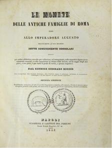 Lot 71: Riccio, Giudice Gennaro. LE MONETE DELLE ANTICHE FAMIGLIE DI ROMA FINO ALLO IMPERADORE AUGUSTO [...]. Napoli: Stamperia e Cartiere del Fibreno, 1843. Seconda edizione. 4to, (2), viii, 288 (2) pages. 71 lithographic plates of ancient Roman coins; plate of monograms. Very good or better.