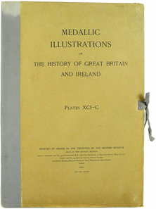 Lot 134: Grueber, Herbert A. MEDALLIC ILLUSTRATIONS OF THE HISTORY OF GREAT BRITAIN AND IRELAND TO THE DEATH OF GEORGE II. London: Printed by the Trustees of the British Museum, (1904)-1911. Nineteen parts complete, housed in 14 portfolios. 183 superb plates. Generally fine.