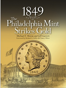 Michael F. Moran and Jeff Garrett, 1849: The Philadelphia Mint Strikes Gold. Whitman Publishing, Atlanta (GE), 2016. 352 p., 8.5 x 11 inches, full color. Hardcover. ISBN 0794842453. US$49.95.