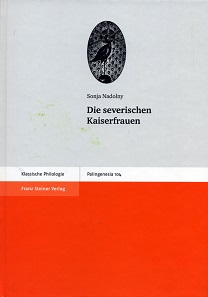 Sonja Nadolny, Die severischen Kaiserfrauen. Palingenesia 104. Stuttgart, Steiner, 2016. 257 S., mit Abbildungen und Grafiken in Schwarz-Weiß. Hardcover. 17,8 x 24,5 cm. ISBN: 978-3-515-11311-3. 52 Euro.