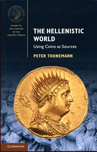 Peter Thonemann, The Hellenistic World - Using Coins as Sources. Cambridge University Press / ANS 2016. 260 p. with numerous black and white figs. 21 x 14 mm. Paperback. ISBN 9781107451759. 34.99 $.