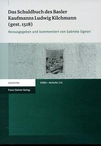 Das Schuldbuch des Basler Kaufmanns Ludwig Kilchmann (gest. 1518), herausgegeben und kommentiert von Gabriela Signori. Franz Steiner Verlag Stuttgart 2014. Fadenheftung, Broschiert. 17 x 24 cm. ISBN 9783515106917. 36 Euro.