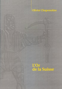Olivier Chaponnière en collaboration avec Roger Durand, L'Or de la Suisse. Genève 2015. 103 p., color illustrations throughout. Paperback. Adhesive binding. 21 x 30cm. ISBN 978-2-940574-01-8. CHF 100 / 90 euros - Special price for readers of CoinsWeekly CHF 50.