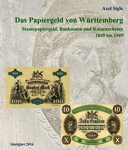 Axel Sigle, Das Papiergeld von Württemberg. Staatspapiergeld, Banknoten und Kassenscheine, 1849-1949. Stuttgart 2016, self-published. 160 pages, color illustrations throughout. 28x24 cm, paperback, thread stitching. ISBN 978-3-00-052020-4. 98 euros.