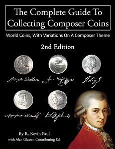 R. Kevin Paul with Alan Glasser, Contributing Editor. The complete guide to collecting composer coins. 2nd Edition. 70 pages, color illustrations throughout. Published by the author 2016. 21 x 28 cm. Paperback, adhesive binding. ISBN 978-1-329-14840-6. Also available as an ebook ISBN 978-1-365-06891-1. $29.95 + shipping and handling. Order at composercoins@gmail.com