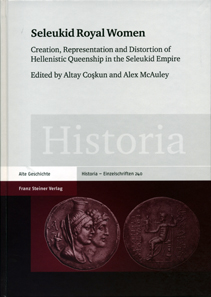 Seleukid Royal Women Creation, Representation and Distortion of Hellenistic Queenship in the Seleukid Empire A. Coskun und A. McAuley (Ed.). Franz Steiner Verlag, Stuttgart 2016. 322 p. with several b/w img. Paperback, stitchbinding. 17.5 x 24.5 cm. ISBN 978-3-515-11295-6. 62 euros.