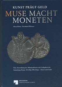 Alexa Küter, Bernhard Weisser, Muse macht Moneten. Kunst prägt Geld. Eine Ausstellung des Münzkabinetts mit Leihgaben der Sammlung Haupt