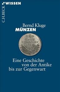 Bernd Kluge, Münzen. Eine Geschichte von der Antike bis zur Gegenwart. München 2016. 128 S. mit 151 Abb. Broschiert. Klebebindung. 12 x 18 cm. ISBN 978-3-406-69774-6. 8,95 Euro.
