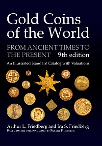 Arthur L. Friedberg and Ira S. Friedberg, Gold Coins of the World, 9th edition. The Coin & Currency Institute, Williston/VT, 2017. 832 pages, completely revised and updated, more than 8,000 photos, 11.75 x 8.25 inch (A4). ISBN: 978-087184-309-8. $89.95.