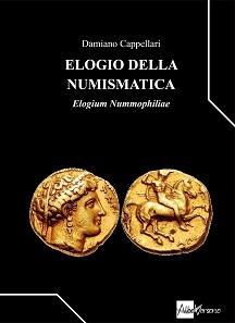 Damiano Cappellari, Elogio della numismatica. Elogium Nummophiliae. Edizioni AlboVersorio, Milan 2015. 200 pages, color illustrations throughout. Paperback, 18.8 x 21 cm. ISBN: 978-88-99029-11-1. 20 euros.