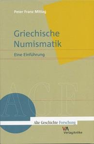 Peter Franz Mittag, Griechische Numismatik. Eine Einführung. Verlag Antike, Heidelberg 2016. 271 S., durchgehend farbig illustriert, 22 x 14,5 cm. Paperback. ISBN: 978-3-938032-85-5. 34,90 Euro.