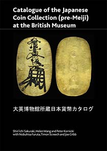 Catalogue of the Japanese Coin Collection (pre-Meiji) at the British Museum, with special reference to Kutsuki Masatsuna, by Shin'ichi Sakuraki, Helen Wang, Peter Kornicki, Nobuhisa Furura, Timon Screech and Joe Cribb. British Museum Research Publication 174; ISBN: 9780861591749; Number of pages: 224 pages; Size: 297 x 210mm; Illustrations: 86 colour plates. £40.00 + postage.