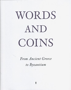 Vassiliki Penna (ed.), Words and Coins. From Ancient Greece to Byzantium. MER. Paper Kunsthalle, Ghent, 2nd edition 2014. 188 pages with b/w illustrations and 170 color plates, 27.7 x 22.2 cm, Hardcover. ISBN: 978-94-9177-550-5. 56.13 euros plus postage.