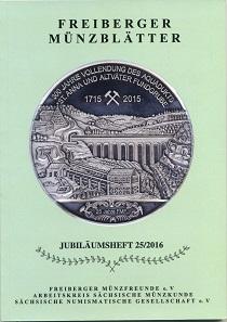 Freiberger Münzblätter. Heft 25/2016. Freiberg, Eigenverlag, 2016. 20,5 x 14,6 cm, 112 S. Abbildungen in Schwarz-Weiß und Farbe. Paperback. Preis: 6 Euro zzgl. Versandkosten.