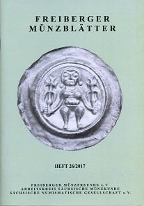 Freiberger Münzblätter. Heft 26/2017. Freiberg, Eigenverlag, 2017. 20,5 x 14,6 cm, 84 S. Abbildungen in Schwarz-Weiß und Farbe. Paperback. Preis: 6 Euro zzgl. Versandkosten.