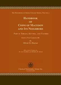 Oliver D. Hoover, Handbook of Coins of Macedon and Its Neighbors. Part II: Thrace, Skythia, and Taurike, Sixth to First Centuries BC. The Handbook of Greek Coinage Series, Volume 3, Part II. CNG, Lancaster, PA/ London 2017. 410 pp. and two maps. Hardcover. $65 plus postage.
