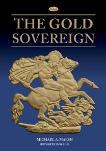 Michael A. Marsh (Revised by Steve Hill), The Gold Sovereign. Token Publishing Ltd. Exeter/Devon (GB), 2017. Hard bound PPC, 208 p. (plus separate price guide). ISBN 9781908828361. Retail: 35 Pounds.
