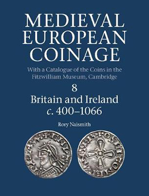 Rory Naismith, Medieval European Coinage, Band 8, Britain and Ireland c. 400-1066. Cambridge University Press, Cambridge 2017. Gebunden. Fadenheftung. 866 S., davon 60 sw Tf. 246 x 189 mm. ISBN-13: 9780521260169. 150 Pfund.