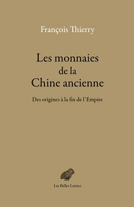 François Thierry, Les monnaies de la Chine ancienne. Des origines à la fin de l'Empire. Paris 2017. ISBN 978-2-251-44686-8. 688 pages. 369 illustrations. 20 maps and charts. 16.5 x 24.5 cm. Thread stitching. Paperback. 55 euros.