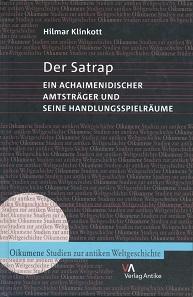 Hilmar Klinkott, Der Satrap. Ein achaimenidischer Amtsträger und seine Handlungsspielräume. Verlag Antike. Frankfurt/Main 2005. 580 S. Hardcover. 15,3 x 22,5 cm. ISBN: 978-3-938032-02-2. 69,90 Euro.