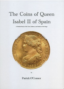 Patrick O'Connor, The Coins of Queen Isabel II of Spain. A Detailed Study of the Coins, Patterns, and Medals of Her Reign. Aurora Rarities LLC, San Antonio 2017. 294 pages, color illustrations throughout, hardcover, 22.2 x 28.7 cm. ISBN: 978-0-9991616-0-9. US$ 135.