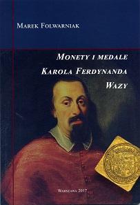 Marek Folwarniak, Monety i medale Karola Ferdynanda Wazy. Polskie Towarzystwo Numizmatyczne, Warsaw 2017. 84 pages with color illustrations, paperback, 16.5 x 24 cm. ISBN: 978-83-945110-2-9. 30 zloty (ca. 7 euros) + postage.